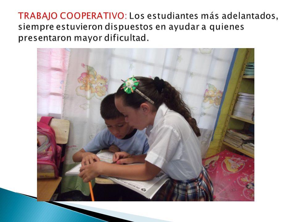 TRABAJO COOPERATIVO: Los estudiantes más adelantados, siempre estuvieron dispuestos en ayudar a quienes presentaron mayor dificultad.