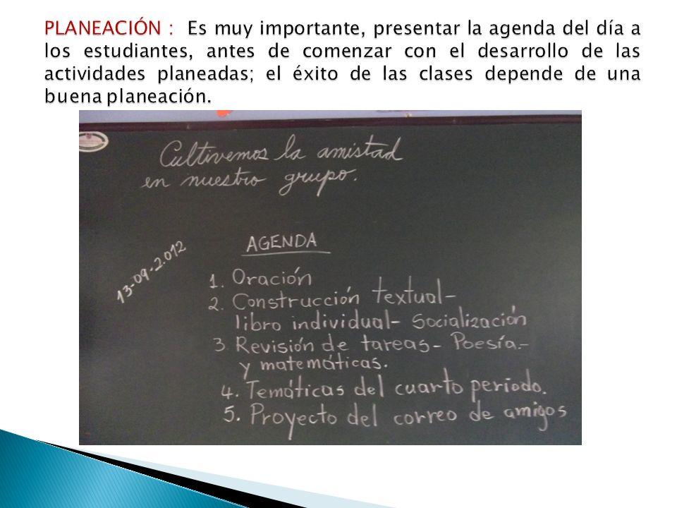 PLANEACIÓN : Es muy importante, presentar la agenda del día a los estudiantes, antes de comenzar con el desarrollo de las actividades planeadas; el éxito de las clases depende de una buena planeación.