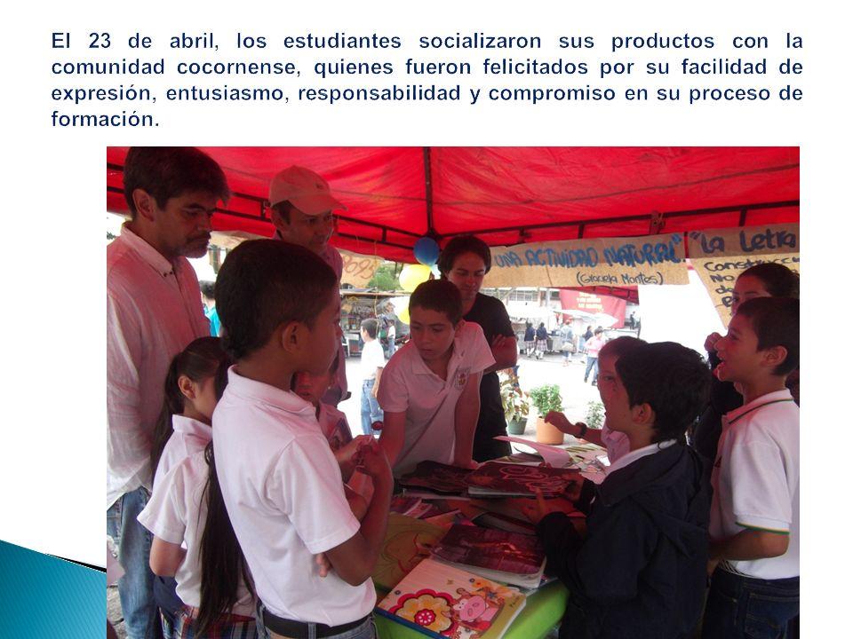 El 23 de abril, los estudiantes socializaron sus productos con la comunidad cocornense, quienes fueron felicitados por su facilidad de expresión, entusiasmo, responsabilidad y compromiso en su proceso de formación.