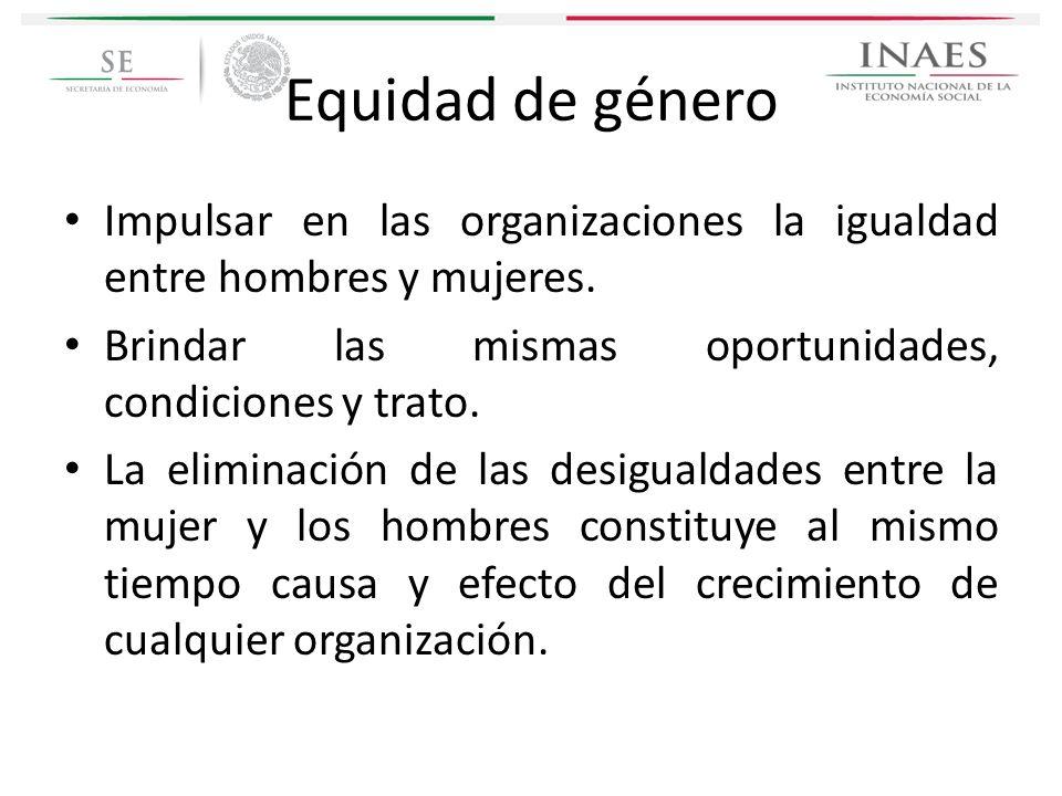 Equidad de género Impulsar en las organizaciones la igualdad entre hombres y mujeres. Brindar las mismas oportunidades, condiciones y trato.