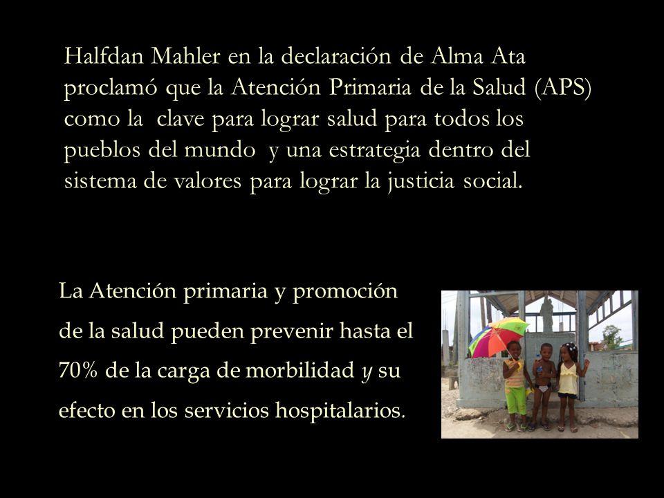 Halfdan Mahler en la declaración de Alma Ata proclamó que la Atención Primaria de la Salud (APS) como la clave para lograr salud para todos los pueblos del mundo y una estrategia dentro del sistema de valores para lograr la justicia social.