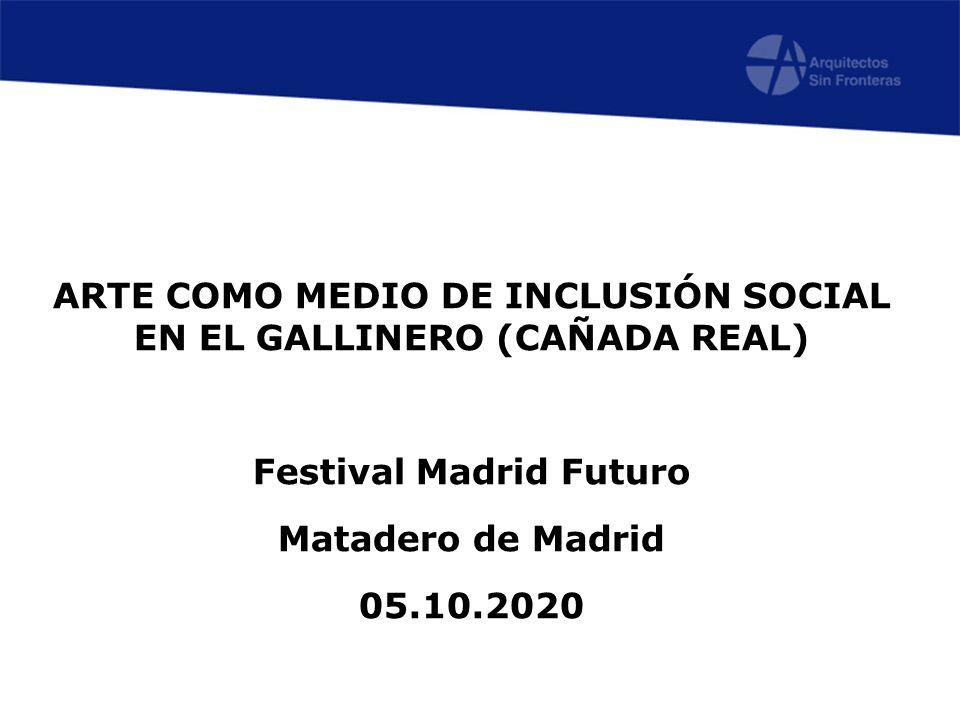 ARTE COMO MEDIO DE INCLUSIÓN SOCIAL EN EL GALLINERO (CAÑADA REAL)