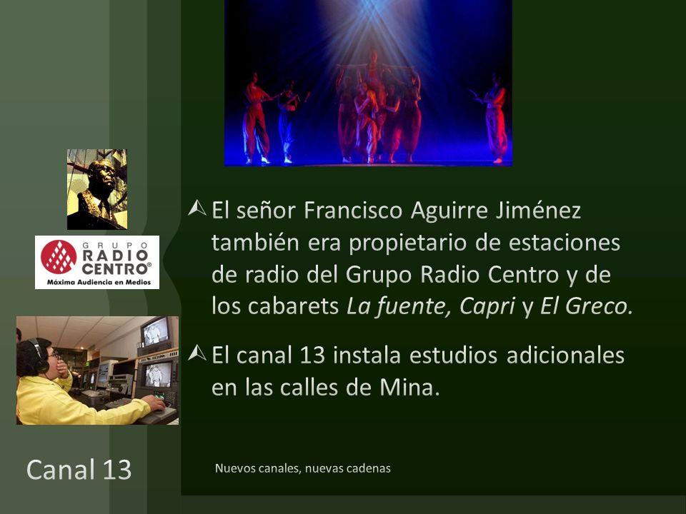 El señor Francisco Aguirre Jiménez también era propietario de estaciones de radio del Grupo Radio Centro y de los cabarets La fuente, Capri y El Greco.