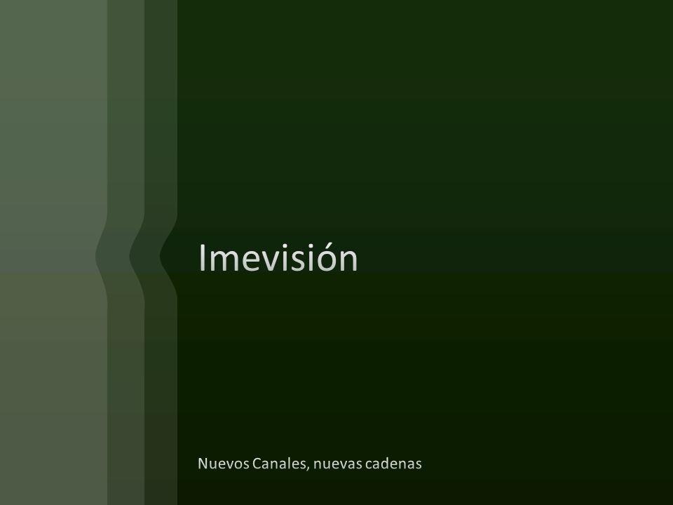 Imevisión Nuevos Canales, nuevas cadenas