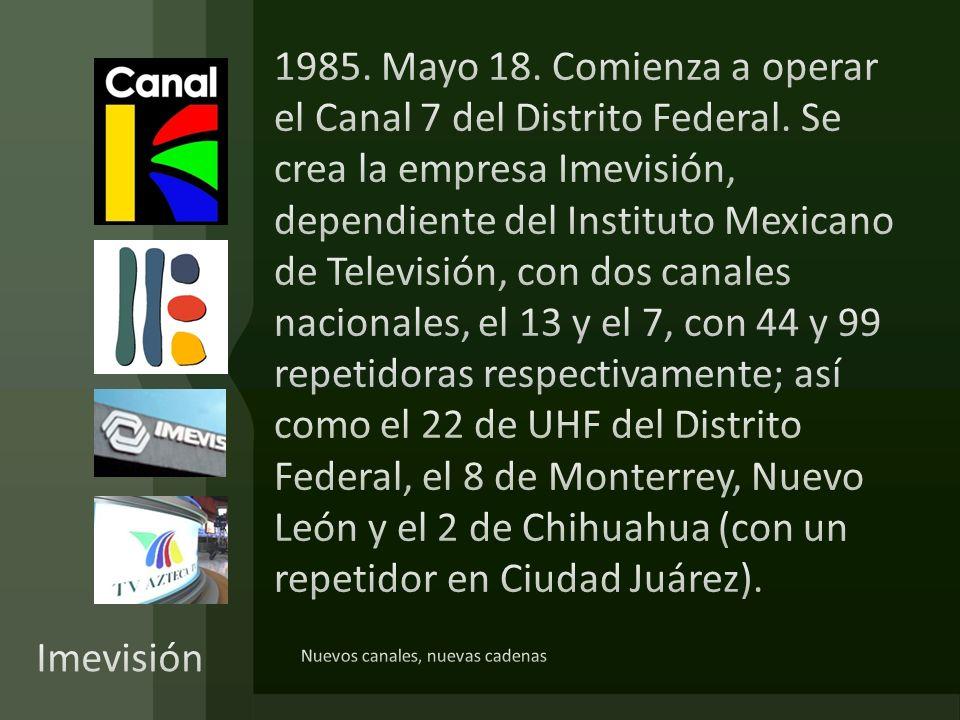1985. Mayo 18. Comienza a operar el Canal 7 del Distrito Federal