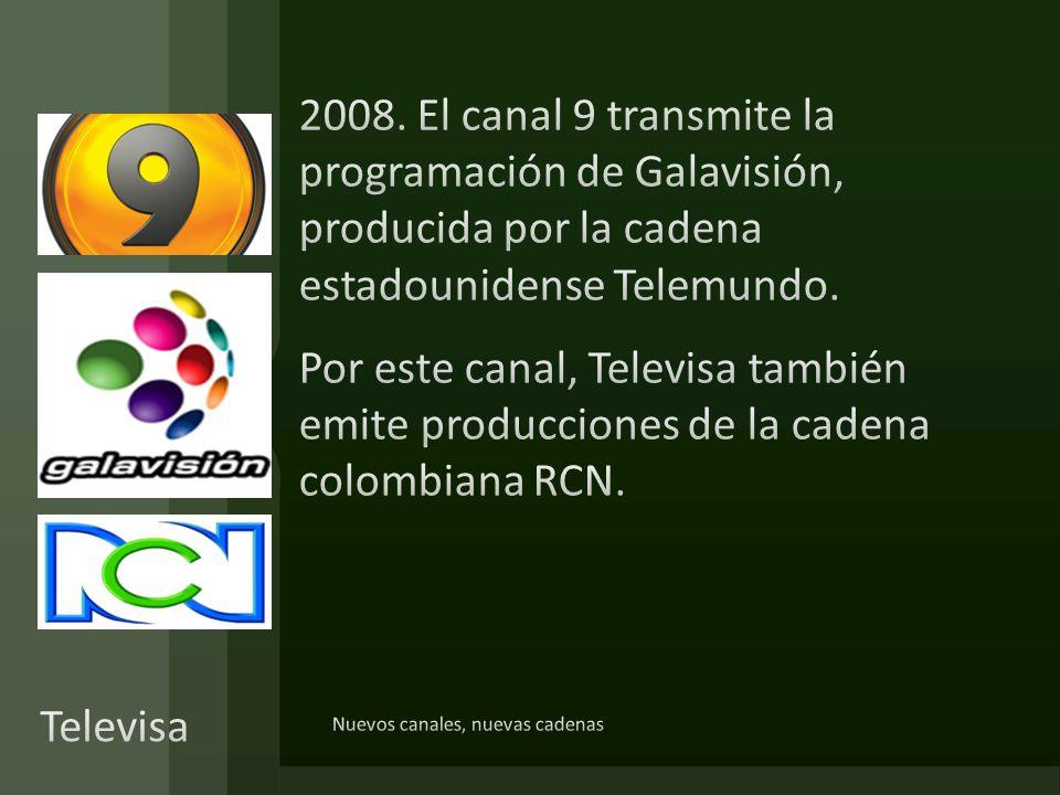 2008. El canal 9 transmite la programación de Galavisión, producida por la cadena estadounidense Telemundo. Por este canal, Televisa también emite producciones de la cadena colombiana RCN.