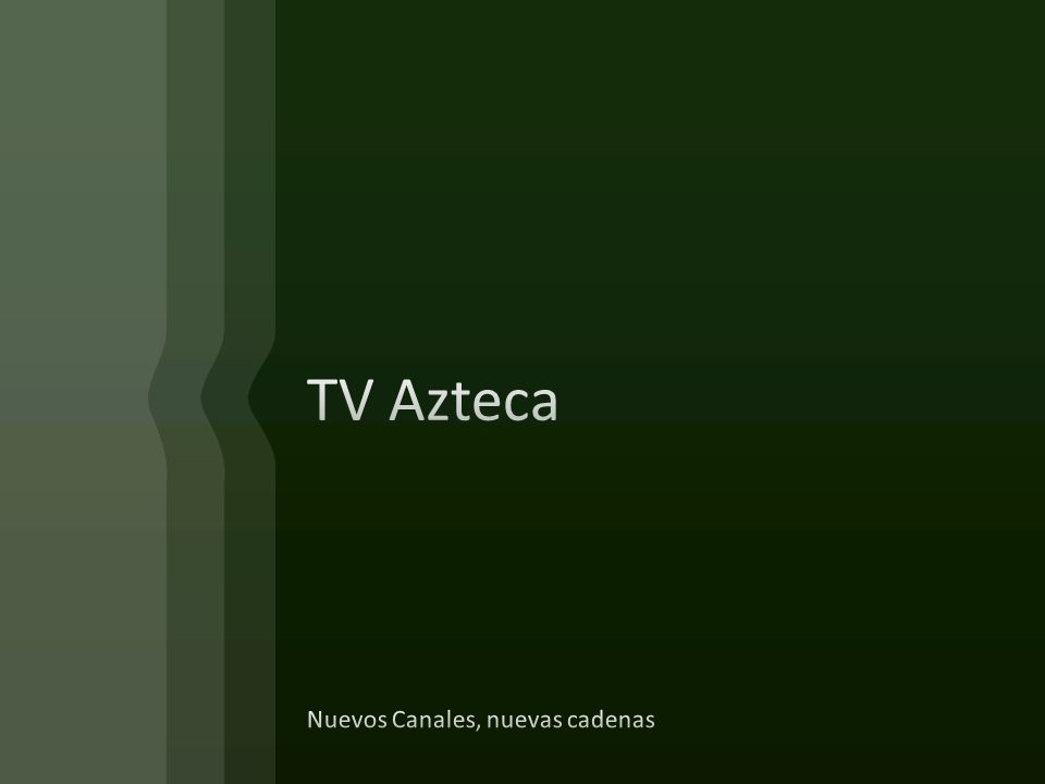 TV Azteca Nuevos Canales, nuevas cadenas