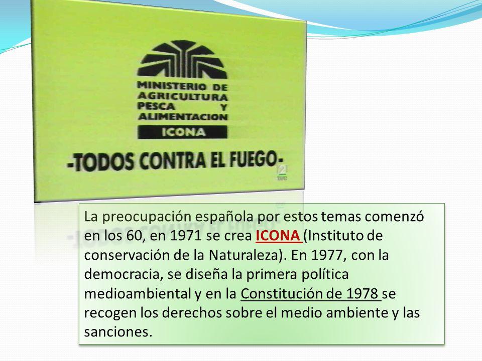 La preocupación española por estos temas comenzó en los 60, en 1971 se crea ICONA (Instituto de conservación de la Naturaleza).