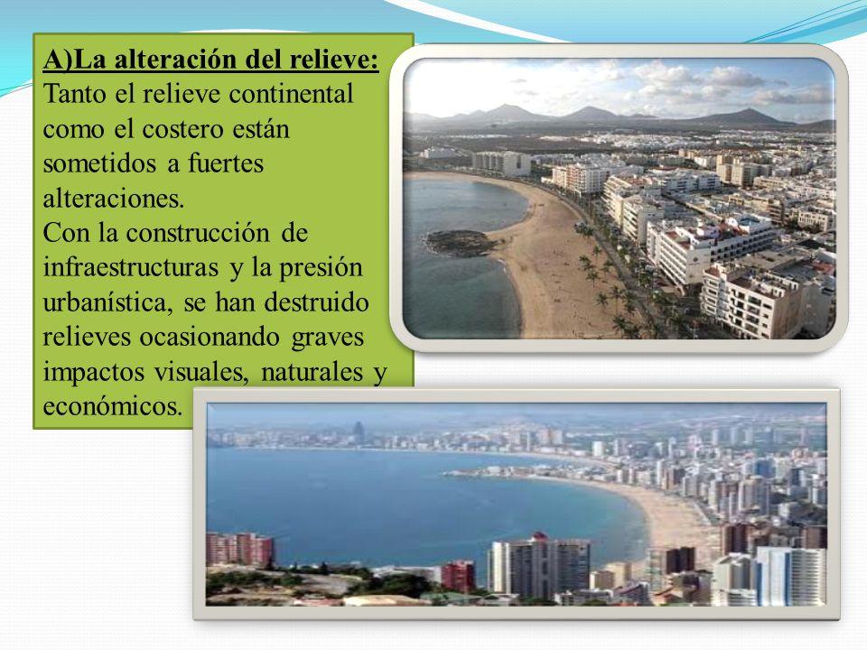 A)La alteración del relieve: Tanto el relieve continental como el costero están sometidos a fuertes alteraciones.
