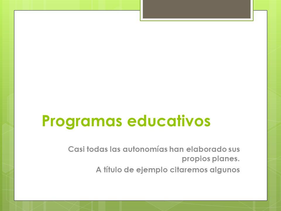 Programas educativos Casi todas las autonomías han elaborado sus propios planes.