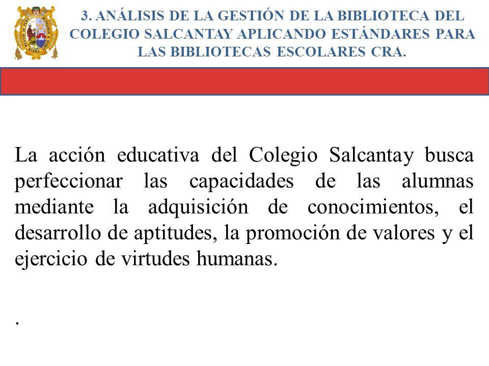 3. ANÁLISIS DE LA GESTIÓN DE LA BIBLIOTECA DEL COLEGIO SALCANTAY APLICANDO ESTÁNDARES PARA LAS BIBLIOTECAS ESCOLARES CRA.