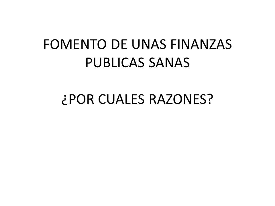FOMENTO DE UNAS FINANZAS PUBLICAS SANAS ¿POR CUALES RAZONES
