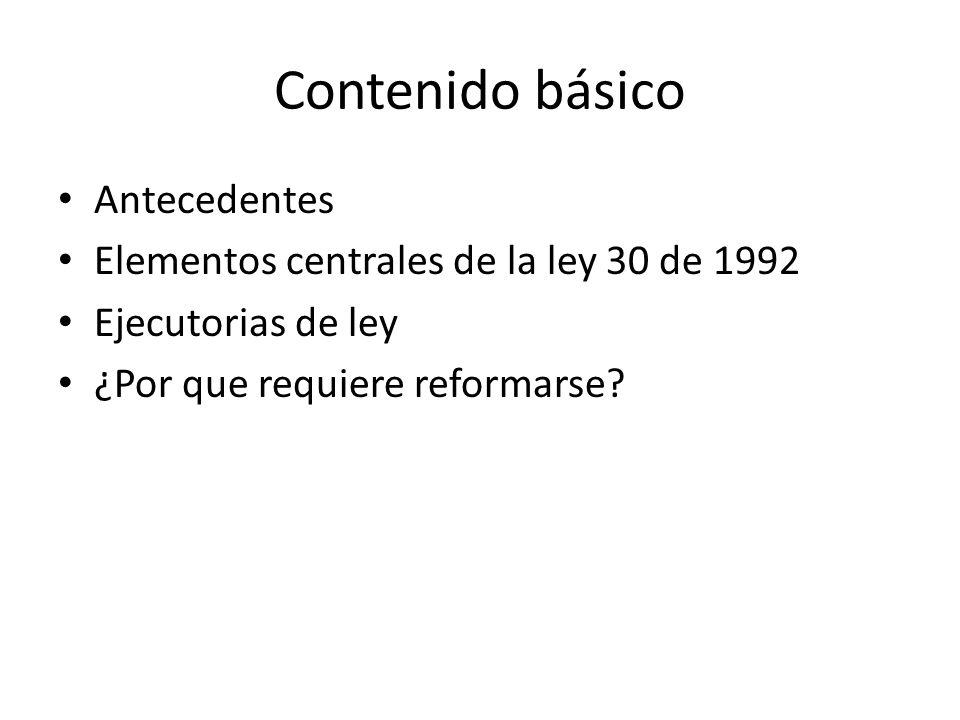 Contenido básico Antecedentes Elementos centrales de la ley 30 de 1992