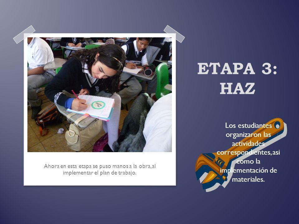 ETAPA 3: HAZ Los estudiantes organizaron las actividades correspondientes, asi como la implementación de materiales.