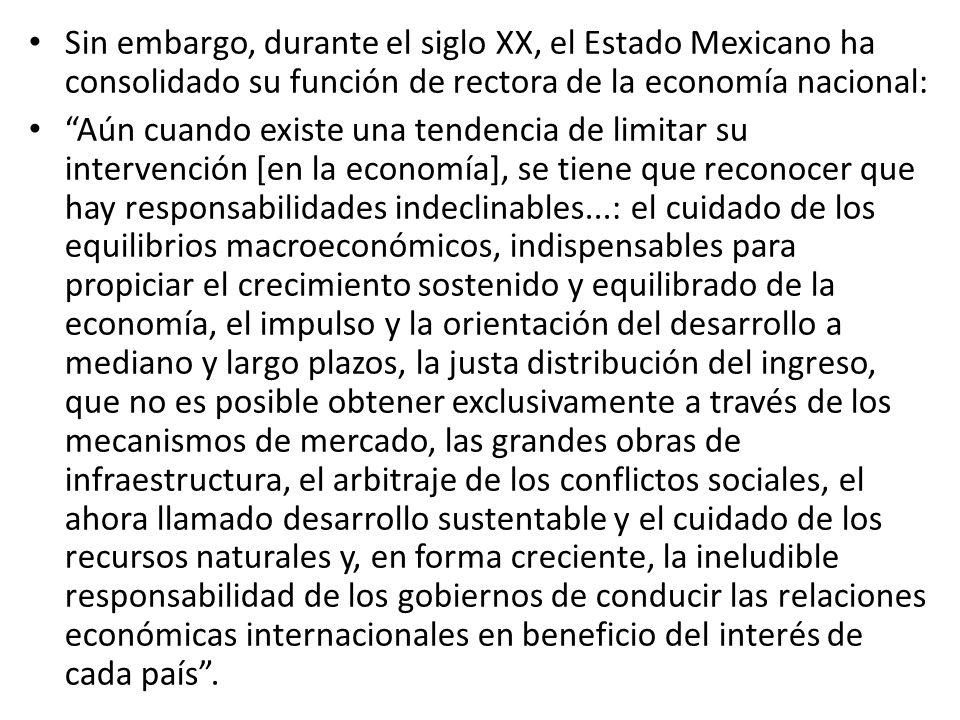 Sin embargo, durante el siglo XX, el Estado Mexicano ha consolidado su función de rectora de la economía nacional: