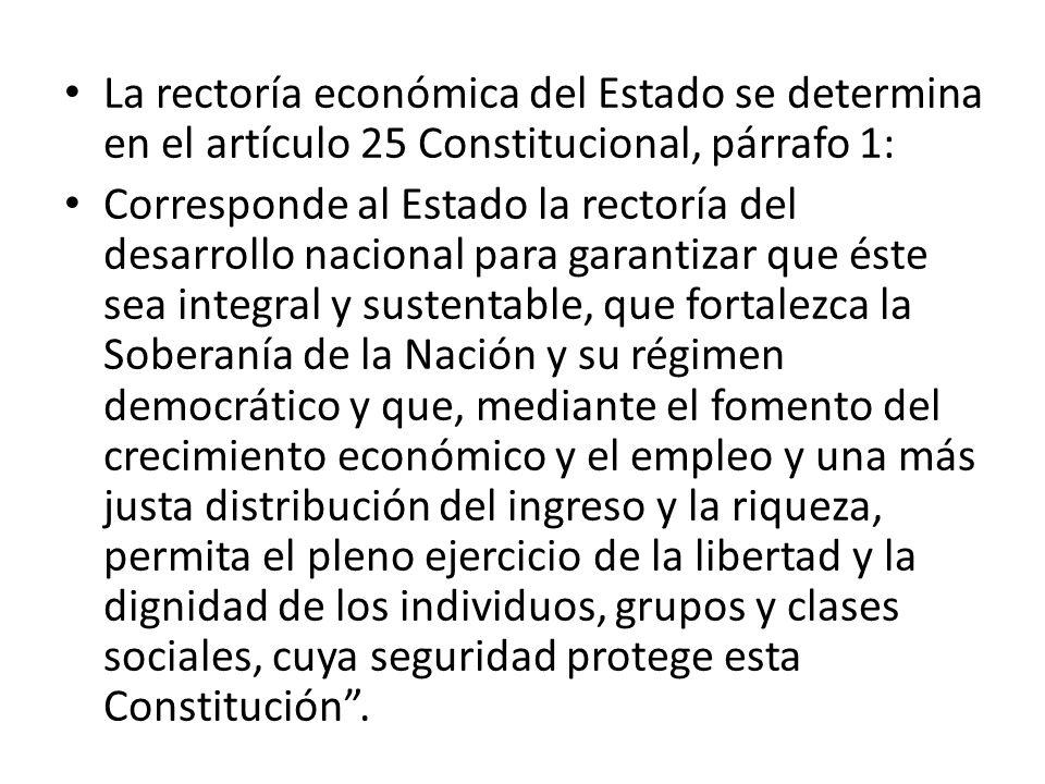 La rectoría económica del Estado se determina en el artículo 25 Constitucional, párrafo 1: