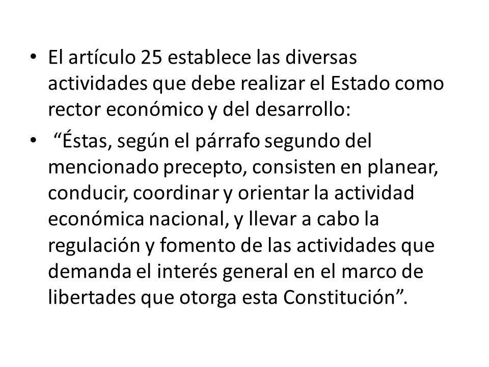 El artículo 25 establece las diversas actividades que debe realizar el Estado como rector económico y del desarrollo: