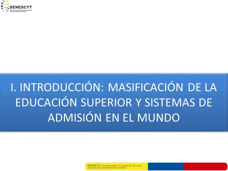 I. INTRODUCCIÓN: MASIFICACIÓN DE LA EDUCACIÓN SUPERIOR Y SISTEMAS DE ADMISIÓN EN EL MUNDO