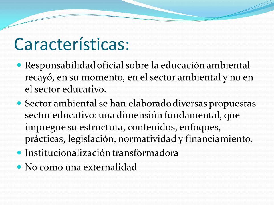 Características: Responsabilidad oficial sobre la educación ambiental recayó, en su momento, en el sector ambiental y no en el sector educativo.