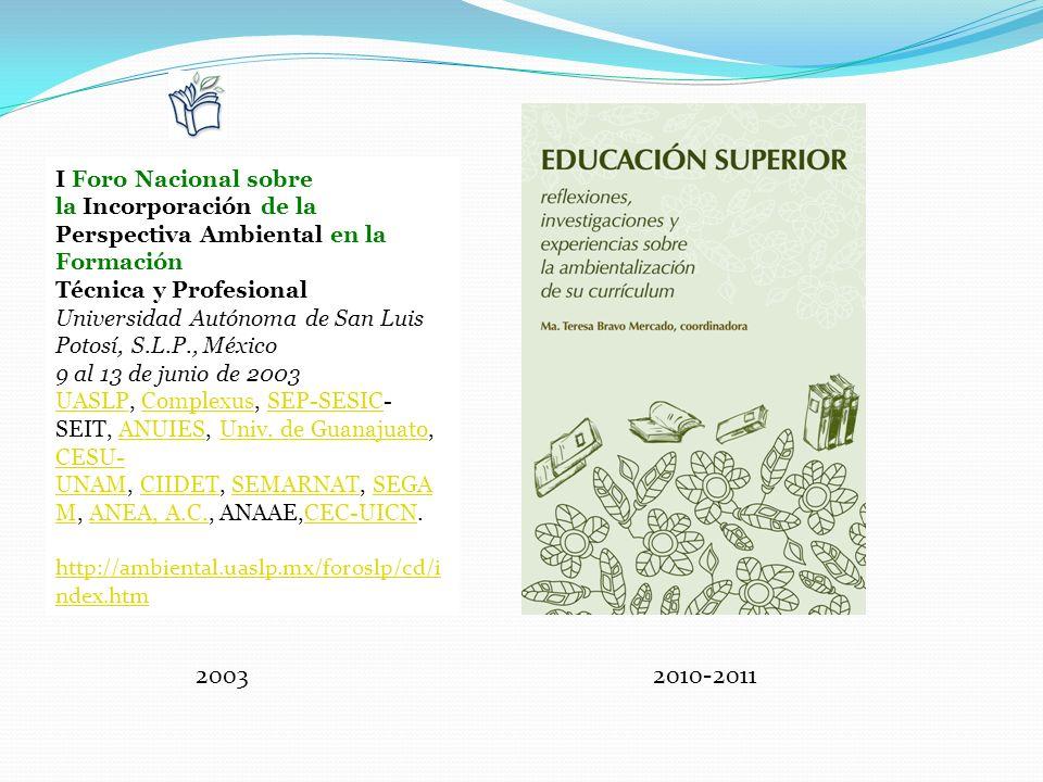 I Foro Nacional sobre la Incorporación de la Perspectiva Ambiental en la Formación Técnica y Profesional Universidad Autónoma de San Luis Potosí, S.L.P., México 9 al 13 de junio de 2003 UASLP, Complexus, SEP-SESIC-SEIT, ANUIES, Univ. de Guanajuato, CESU-UNAM, CIIDET, SEMARNAT, SEGAM, ANEA, A.C., ANAAE,CEC-UICN.