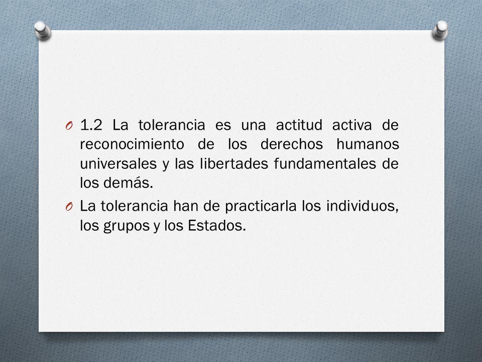 1.2 La tolerancia es una actitud activa de reconocimiento de los derechos humanos universales y las libertades fundamentales de los demás.