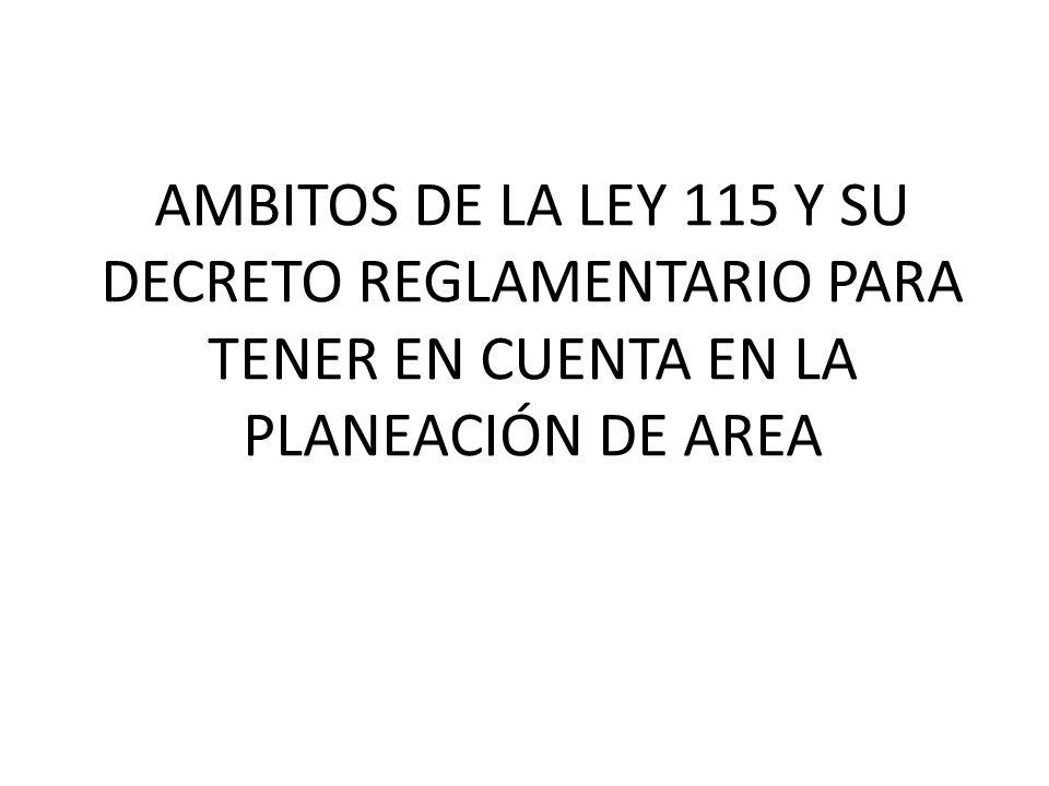 AMBITOS DE LA LEY 115 Y SU DECRETO REGLAMENTARIO PARA TENER EN CUENTA EN LA PLANEACIÓN DE AREA
