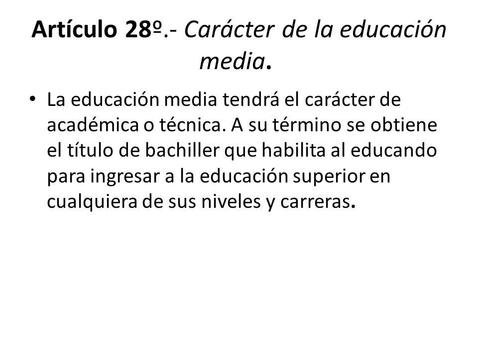 Artículo 28º.- Carácter de la educación media.