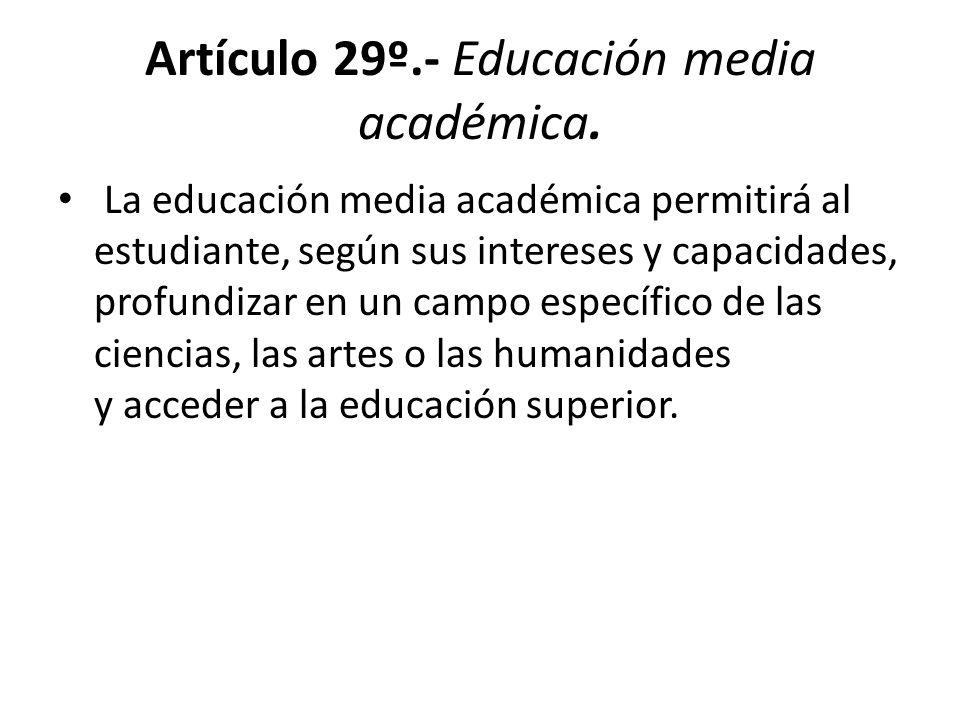 Artículo 29º.- Educación media académica.