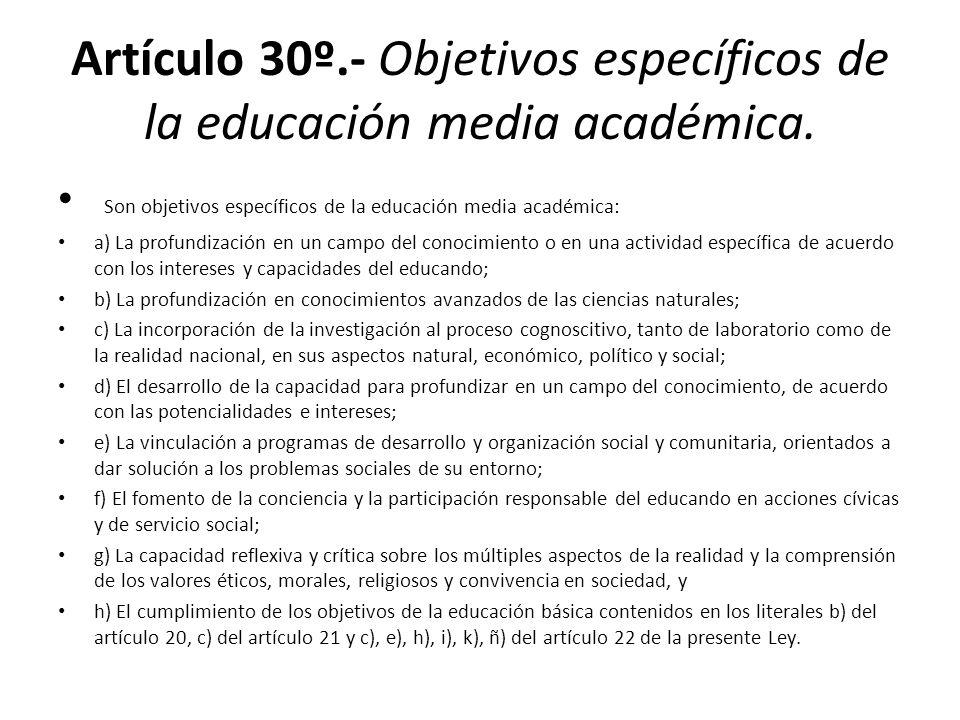 Artículo 30º.- Objetivos específicos de la educación media académica.
