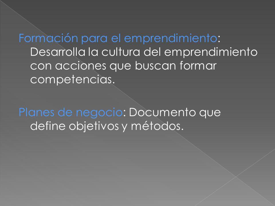 Formación para el emprendimiento: Desarrolla la cultura del emprendimiento con acciones que buscan formar competencias.