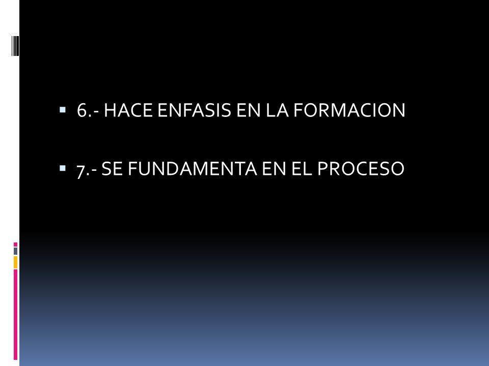 6.- HACE ENFASIS EN LA FORMACION