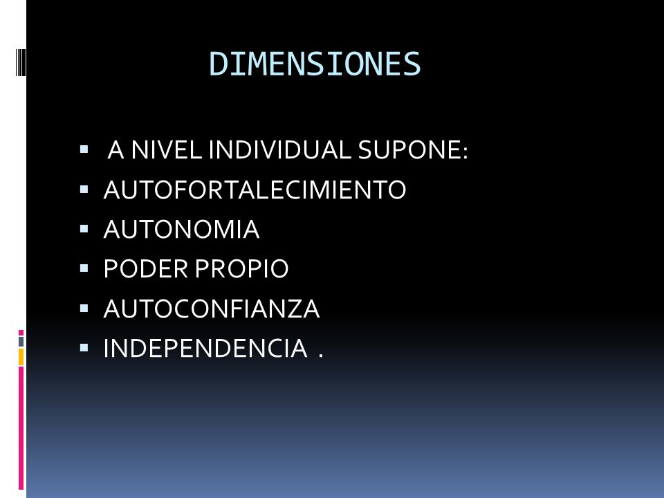 DIMENSIONES A NIVEL INDIVIDUAL SUPONE: AUTOFORTALECIMIENTO AUTONOMIA