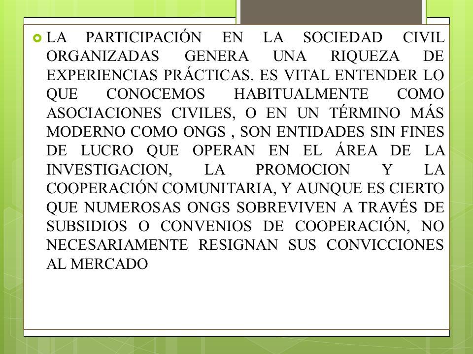 LA PARTICIPACIÓN EN LA SOCIEDAD CIVIL ORGANIZADAS GENERA UNA RIQUEZA DE EXPERIENCIAS PRÁCTICAS.