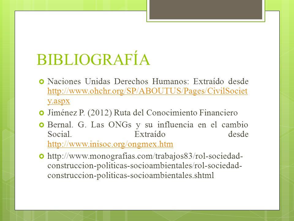 BIBLIOGRAFÍA Naciones Unidas Derechos Humanos: Extraído desde http://www.ohchr.org/SP/ABOUTUS/Pages/CivilSociety.aspx.