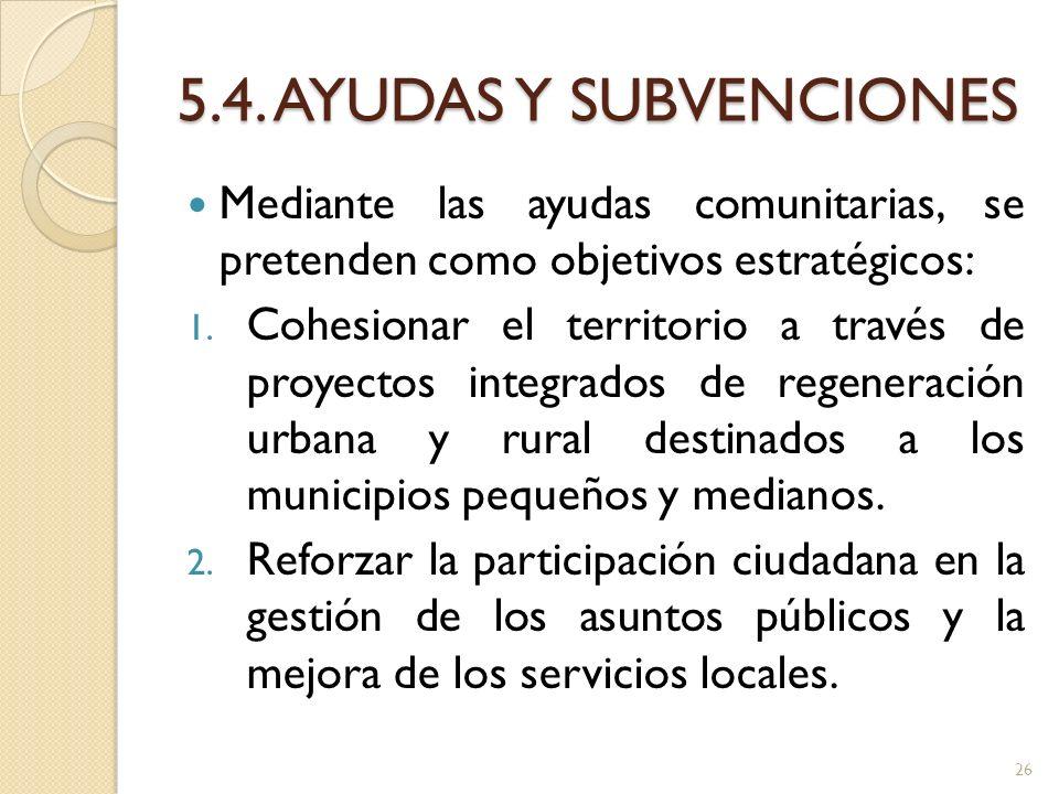 5.4. AYUDAS Y SUBVENCIONES Mediante las ayudas comunitarias, se pretenden como objetivos estratégicos: