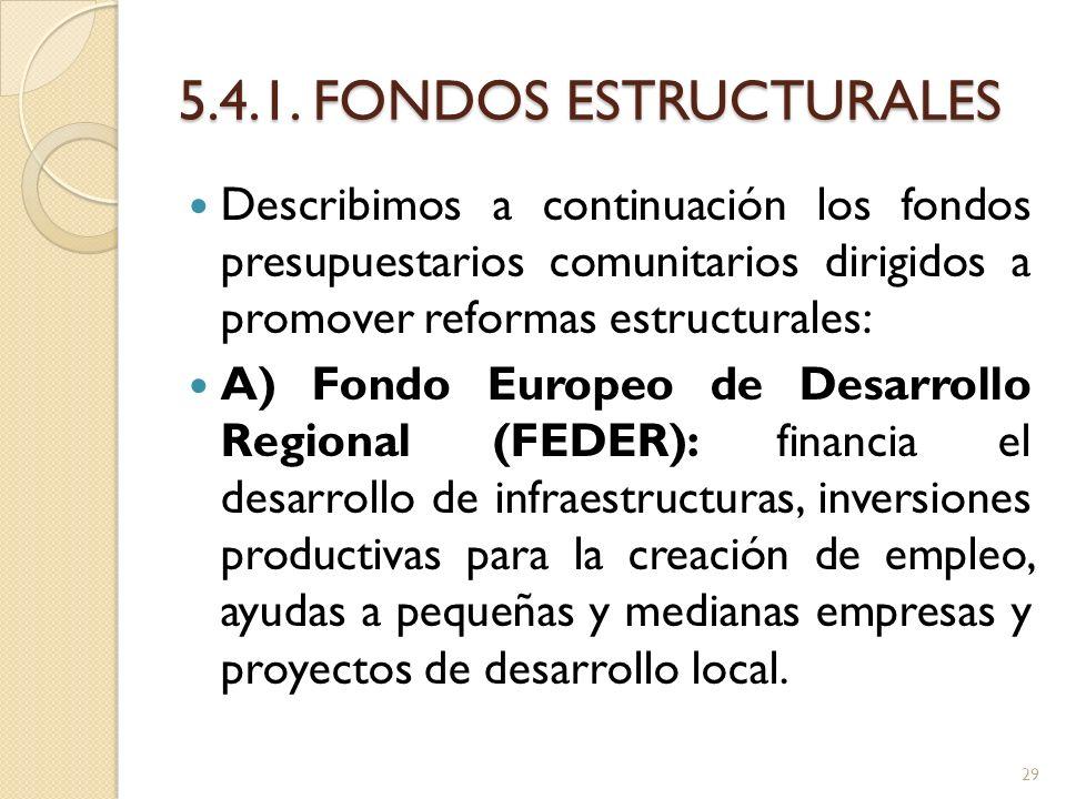 5.4.1. FONDOS ESTRUCTURALES Describimos a continuación los fondos presupuestarios comunitarios dirigidos a promover reformas estructurales: