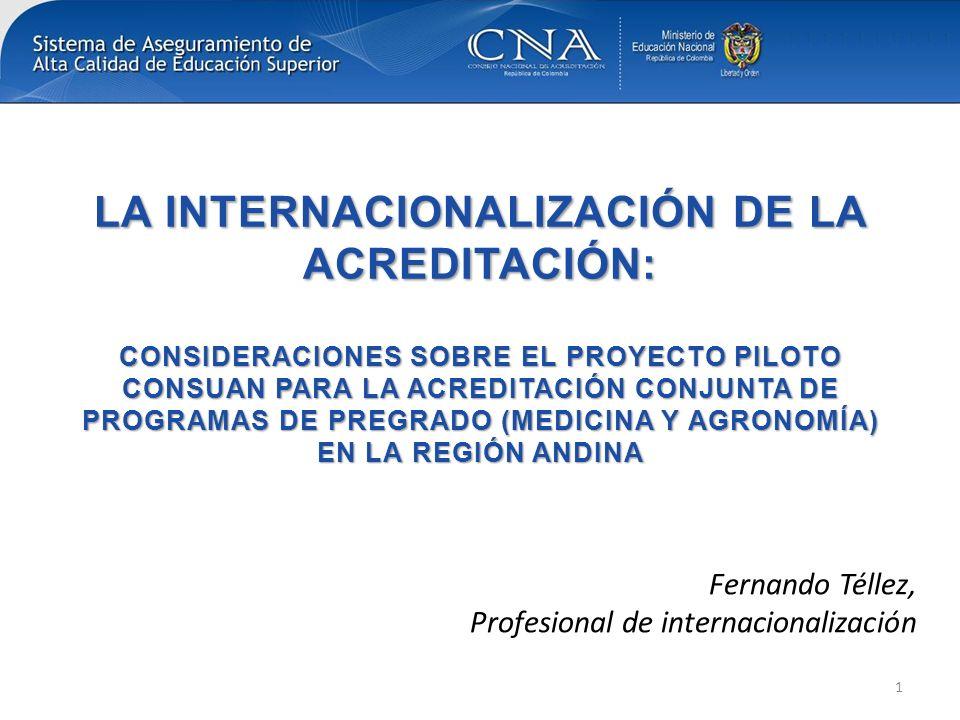 LA INTERNACIONALIZACIÓN DE LA ACREDITACIÓN: CONSIDERACIONES SOBRE EL PROYECTO PILOTO CONSUAN PARA LA ACREDITACIÓN CONJUNTA DE PROGRAMAS DE PREGRADO (MEDICINA Y AGRONOMÍA) EN LA REGIÓN ANDINA