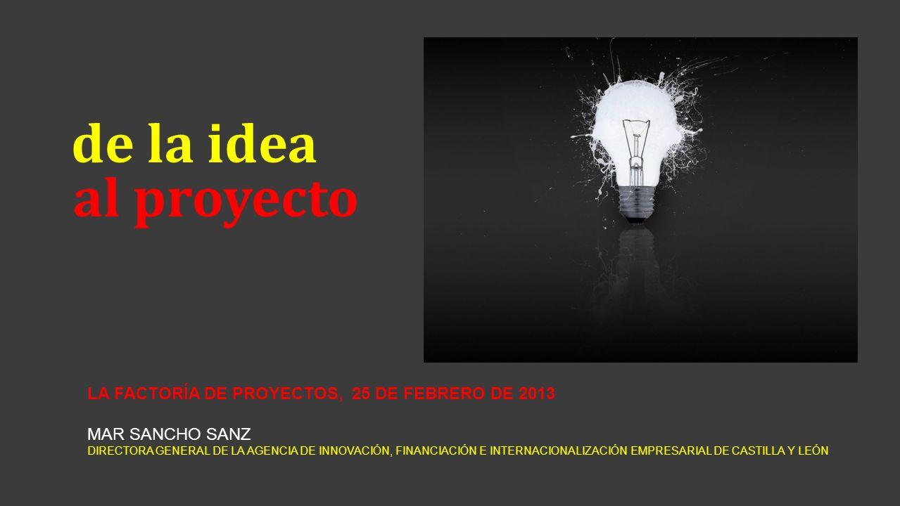 de la idea al proyecto LA FACTORÍA DE PROYECTOS, 25 DE FEBRERO DE 2013