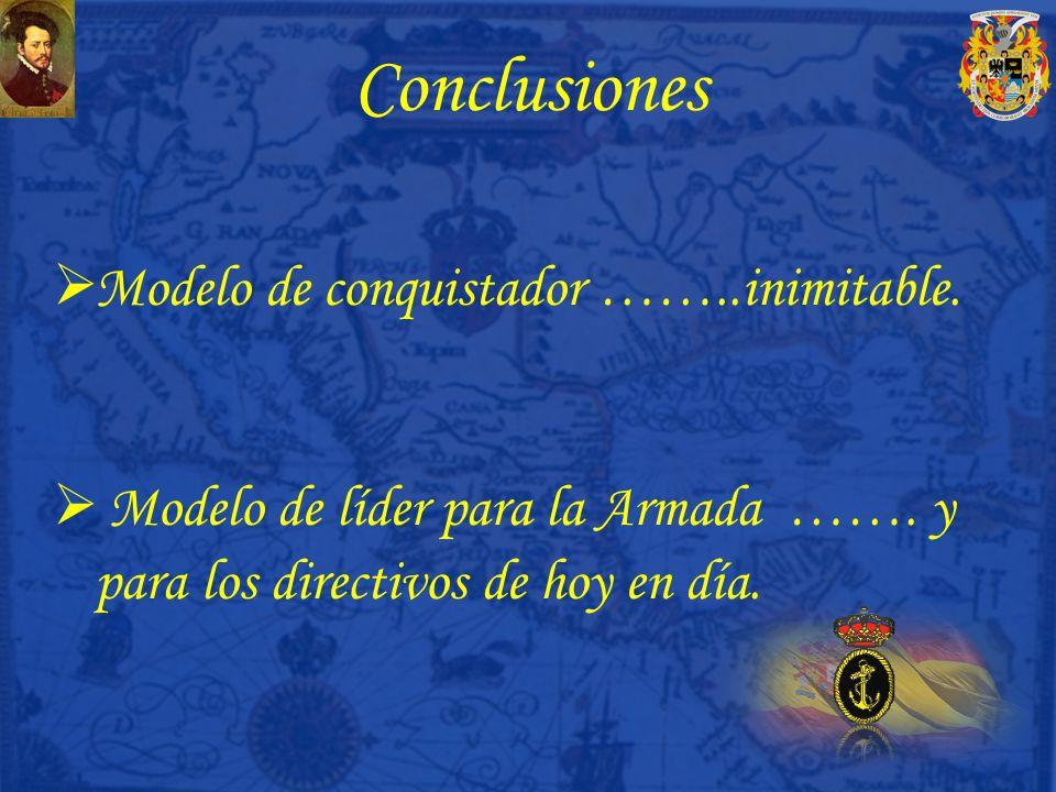 Conclusiones Modelo de conquistador ……..inimitable.