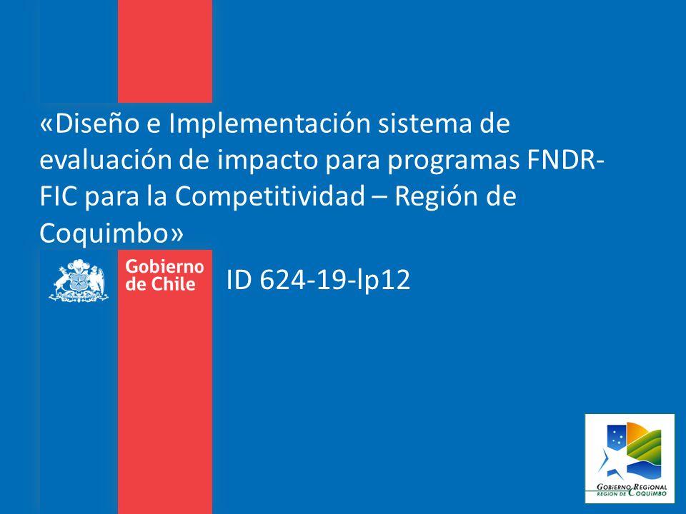 «Diseño e Implementación sistema de evaluación de impacto para programas FNDR-FIC para la Competitividad – Región de Coquimbo»