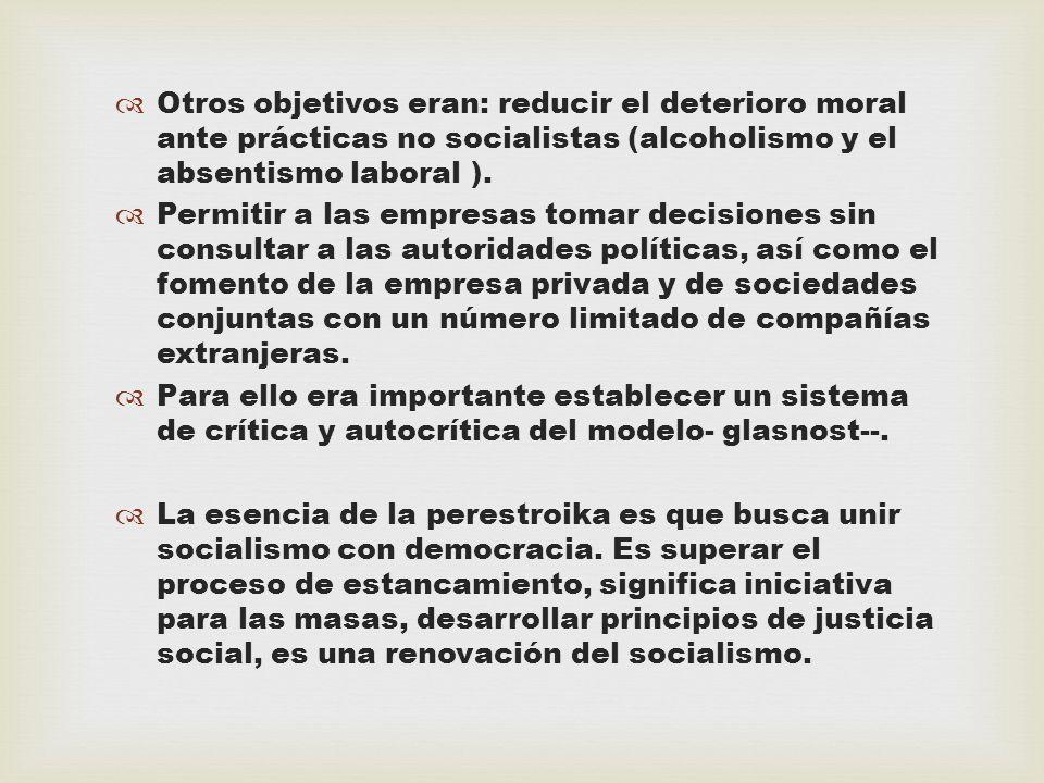 Otros objetivos eran: reducir el deterioro moral ante prácticas no socialistas (alcoholismo y el absentismo laboral ).