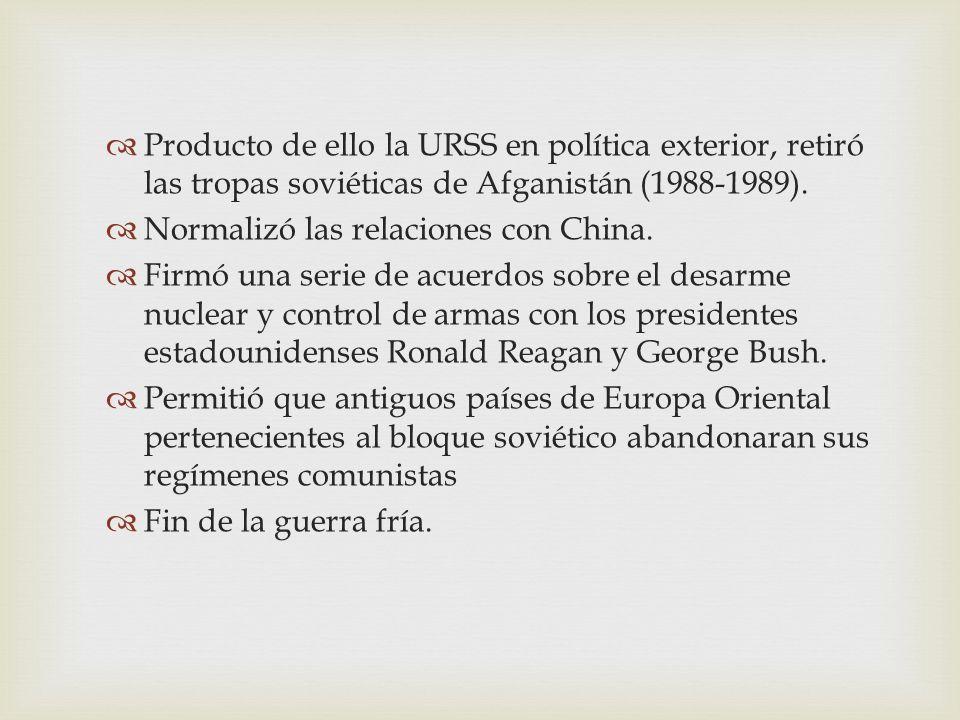 Producto de ello la URSS en política exterior, retiró las tropas soviéticas de Afganistán (1988-1989).