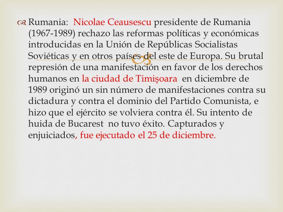 Rumania: Nicolae Ceausescu presidente de Rumania (1967-1989) rechazo las reformas políticas y económicas introducidas en la Unión de Repúblicas Socialistas Soviéticas y en otros países del este de Europa.