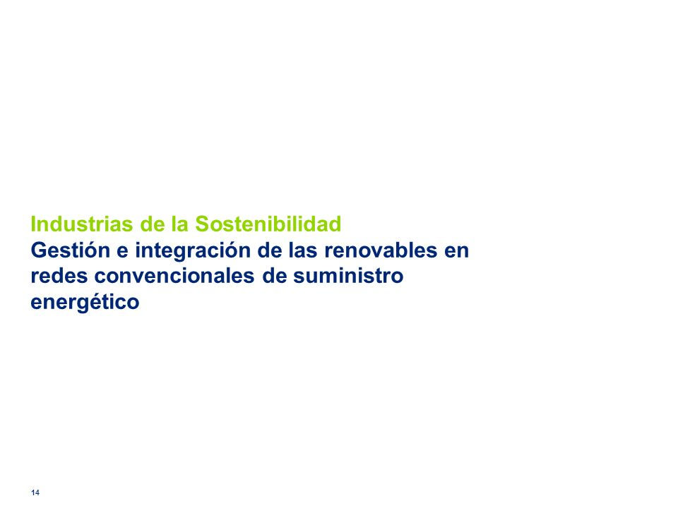 Industrias de la Sostenibilidad Gestión e integración de las renovables en redes convencionales de suministro energético