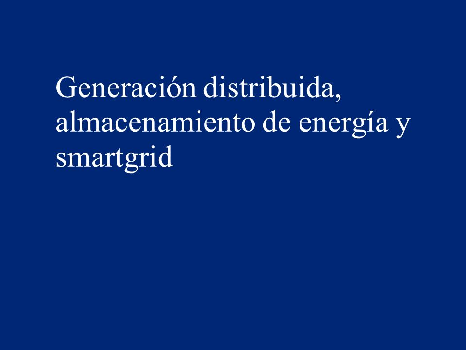 Generación distribuida, almacenamiento de energía y smartgrid