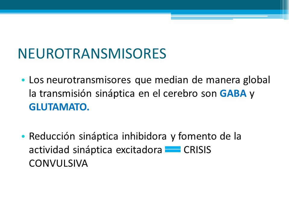 NEUROTRANSMISORESLos neurotransmisores que median de manera global la transmisión sináptica en el cerebro son GABA y GLUTAMATO.
