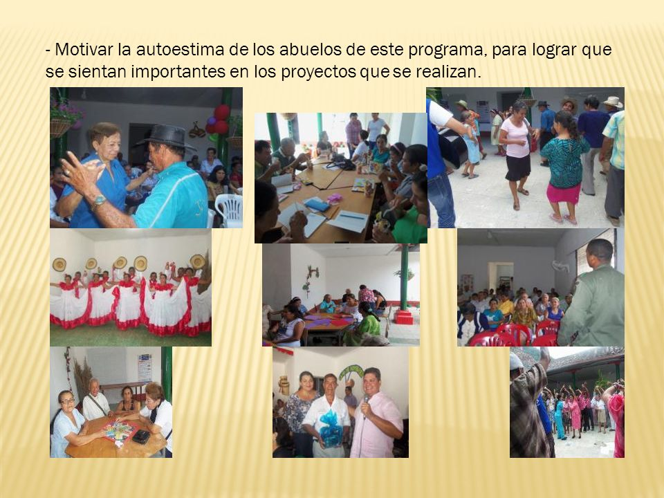 - Motivar la autoestima de los abuelos de este programa, para lograr que se sientan importantes en los proyectos que se realizan.