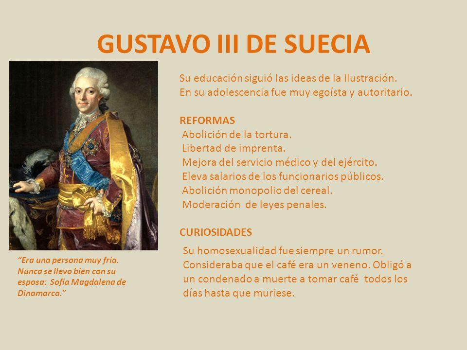 GUSTAVO III DE SUECIA Su educación siguió las ideas de la Ilustración.
