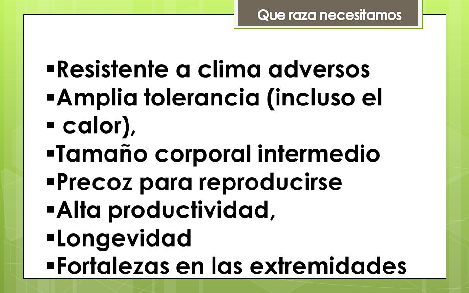 Resistente a clima adversos Amplia tolerancia (incluso el calor),
