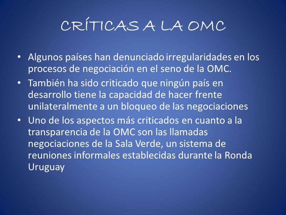 CRÍTICAS A LA OMC Algunos países han denunciado irregularidades en los procesos de negociación en el seno de la OMC.